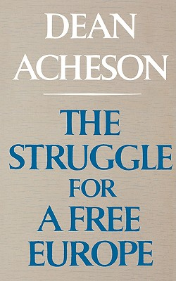 The Struggle for a Free Europe, Acheson, Dean