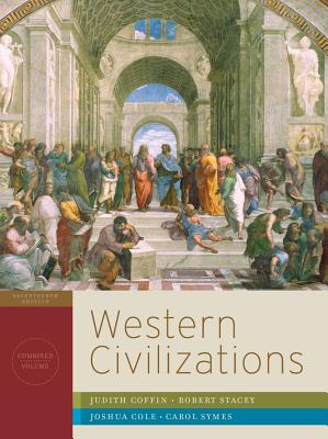 Western Civilizations: Their History & Their Culture (Seventeenth Edition)  (Vol. Combined Volume), Judith Coffin, Robert Stacey, Joshua Cole, Carol Symes