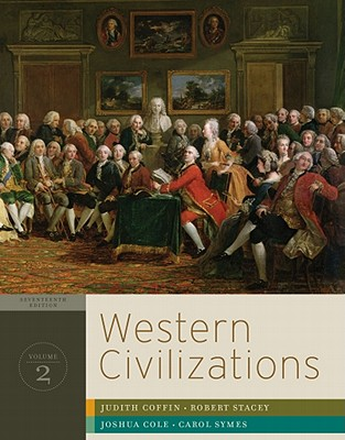Western Civilizations Their History and Their Culture Volume 2 (Looseleaf) - 17th Edition, Judith G. Coffin, Robert Stacey, Joshua Cole, Carol Symes