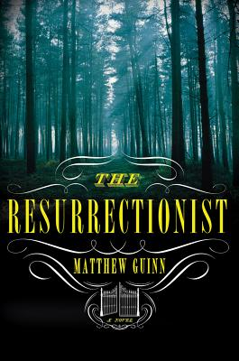 The Resurrectionist: A Novel, Guinn, Matthew