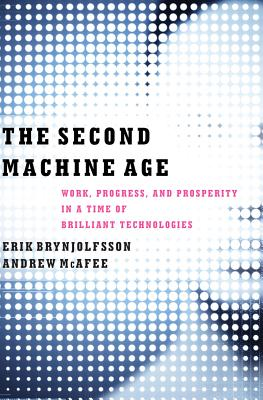 SECOND MACHINE AGE: WORK, PROGRESS, AND PROSPERITY IN A TIME OF BRILLIANT TECHNOLOGIES, BRYNJOLFSSON, ERIK