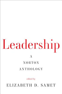 LEADERSHIP: ESSENTIAL WRITINGS BY OUR GREATEST THINKERS (NORTON ANTHOLOGY), SAMET, ELIZABETH D. [ED.]