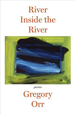River Inside the River: Poems, Gregory Orr