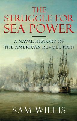 Image for The Struggle for Sea Power: A Naval History of the American Revolution