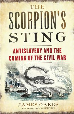 The Scorpion's Sting: Antislavery and the Coming of the Civil War, Oakes, James