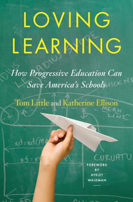 Image for Loving Learning: How Progressive Education Can Save America's Schools