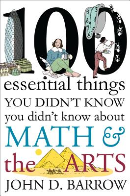 Image for 100 Essential Things You Didn't Know You Didn't Know about Math and the Arts