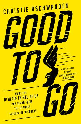 Image for Good to Go: What the Athlete in All of Us Can Learn from the Strange Science of Recovery