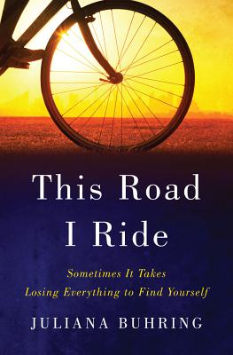 Image for This Road I Ride: Sometimes It Takes Losing Everything to Find Yourself