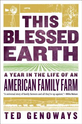 This Blessed Earth: A Year in the Life of an American Farm, Ted Genoways