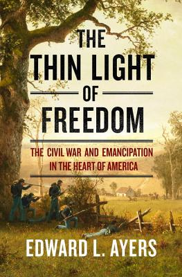 Image for The Thin Light of Freedom: The Civil War and Emancipation in the Heart of America