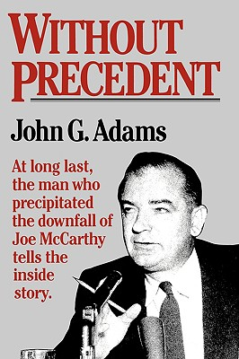 Without Precedent: The Story of the Death of McCarthyism, Adams, John G.