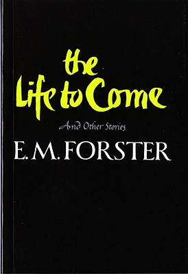 The Life to Come: And Other Stories, Forster, E. M.