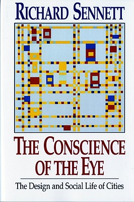 The Conscience of the Eye: The Design and Social Life of Cities, Sennett, Richard