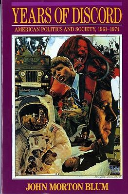 Years of Discord: American Politics and Society, 1961-1974, Blum, John Morton
