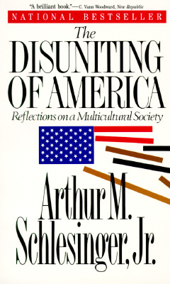 The Disuniting of America/Reflections on a Multicultural Society, Schlesinger, Arthur M.