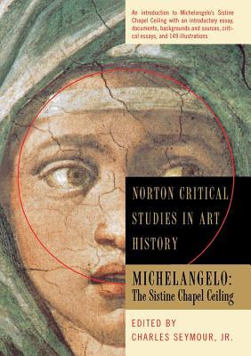 Michelangelo: The Sistine Chapel Ceiling (Norton Critical Studies in Art History)