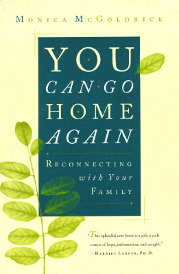 "You Can Go Home Again: Reconnecting with Your Family, ""McGoldrick, Monica"""