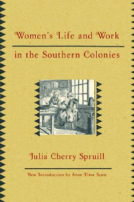Women's Life and Work in the Southern Colonies, JULIA CHERRY SPRUILL