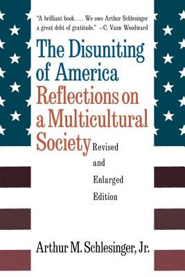 The Disuniting of America: Reflections on a Multicultural Society (Revised and Enlarged Edition), Schlesinger, Arthur Meier