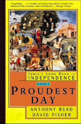 The Proudest Day: India's Long Road to Independence, Fisher, David; Read, Anthony