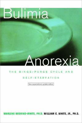 Bulimia/Anorexia: The Binge-Purge Cycle and Self-Starvation, Boskind-White,Marlene