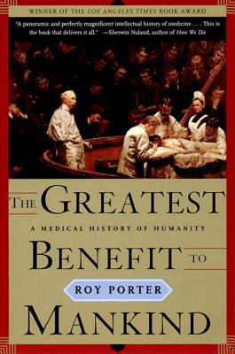 The Greatest Benefit to Mankind: A Medical History of Humanity, Porter, Roy
