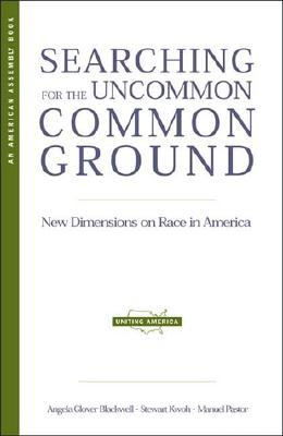 Searching for the Uncommon Common Ground: New Dimensions on Race in America, Blackwell, Angela Glover;Pastor, Manuel;Kwoh, Stewart
