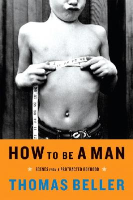 Image for HOW TO BE A MAN SCENES FROM A PROTRACTED BOYHOOD