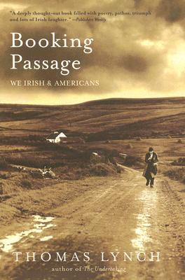 Booking Passage: We Irish and Americans, THOMAS LYNCH
