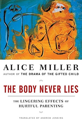 Image for The Body Never Lies: The Lingering Effects of Hurtful Parenting