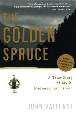 The Golden Spruce: A True Story of Myth, Madness, and Greed, Vaillant, John
