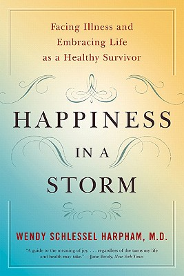 Image for Happiness in a Storm: Facing Illness and Embracing Life as a Healthy Survivor