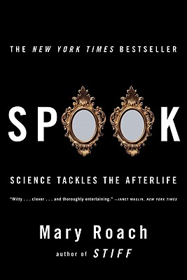 Spook: Science Tackles the Afterlife, Roach, Mary