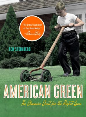 American Green: The Obsessive Quest for the Perfect Lawn, Steinberg, Ted