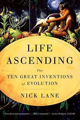 Life Ascending: The Ten Great Inventions of Evolution, Nick Lane