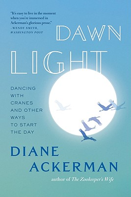 Dawn Light: Dancing with Cranes and Other Ways to Start the Day, Ackerman, Diane