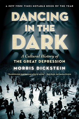 Dancing in the Dark: A Cultural History of the Great Depression, Dickstein, Morris