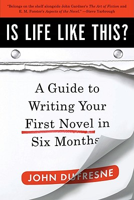 Image for IS LIFE LIKE THIS? A GUIDE TO WRITING YOUR FIRST NOVEL IN SIX MONTHS