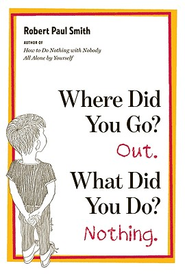 Where Did You Go? Out. What Did You Do? Nothing., Smith, Robert Paul