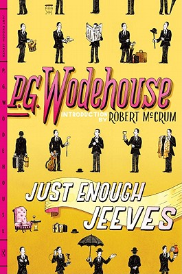 Just Enough Jeeves: Right Ho, Jeeves; Joy in the Morning; Very Good, Jeeves, P. G. Wodehouse