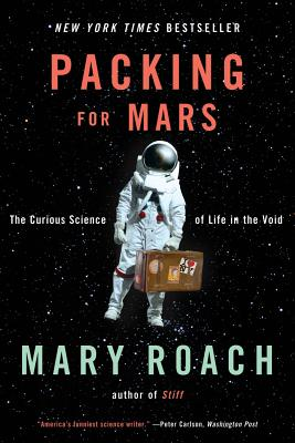PACKING FOR MARS: THE CURIOUS SCIENCE OF LIFE IN THE VOID, ROACH, MARY