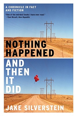 Nothing Happened and Then It Did: A Chronicle in Fact and Fiction, Silverstein, Jake