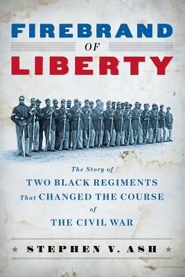 Image for Firebrand of Liberty: The Story of Two Black Regiments That Changed the Course of the Civil War