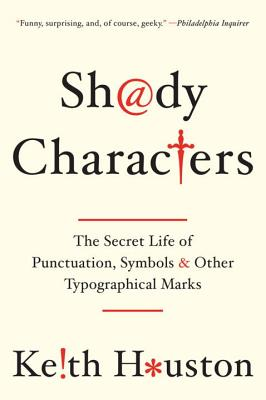 Shady Characters: The Secret Life of Punctuation, Symbols, and Other Typographical Marks, Keith Houston