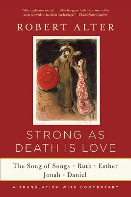 Image for Strong As Death Is Love: The Song of Songs, Ruth, Esther, Jonah, and Daniel, A Translation with Commentary