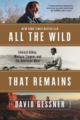 Image for All The Wild That Remains: Edward Abbey, Wallace Stegner, and the American West