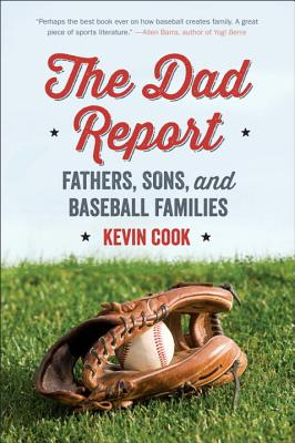 The Dad Report: Fathers, Sons, and Baseball Families, Cook, Kevin