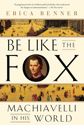 Image for Be Like the Fox: Machiavelli In His World