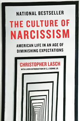 The Culture of Narcissism: American Life in An Age of Diminishing Expectations, Christopher Lasch
